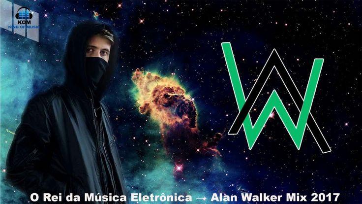 O Rei da Música Eletrônica → Alan Walker Mix 2017 → Melhores musicas ele...