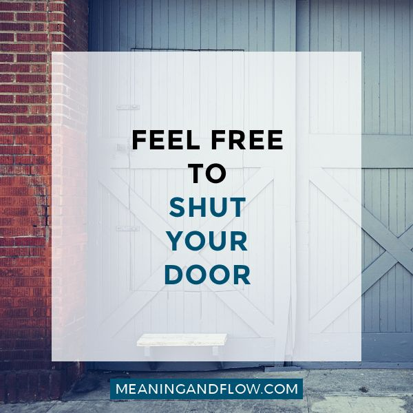 """Feel free to shut your door 