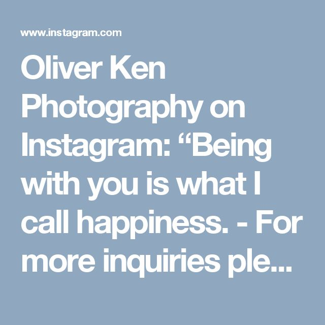 "Oliver Ken Photography on Instagram: ""Being with you is what I call happiness. - For more inquiries please contact us through oliver.ken.photo@gmail.com - Visit our website…"" • Instagram"
