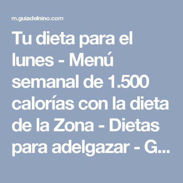 Tu dieta para el lunes - Menú semanal de 1.500 calorías con la dieta de la Zona - Dietas para adelgazar - Guia del Niño