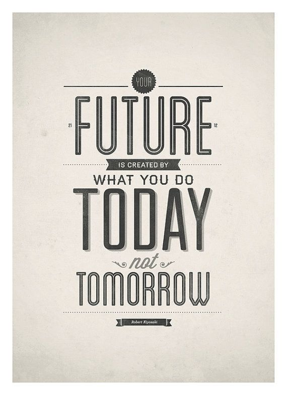 The Future is created by what you do Today, not Tomorrow. Motivational