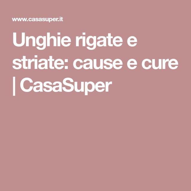Unghie rigate e striate: cause e cure | CasaSuper