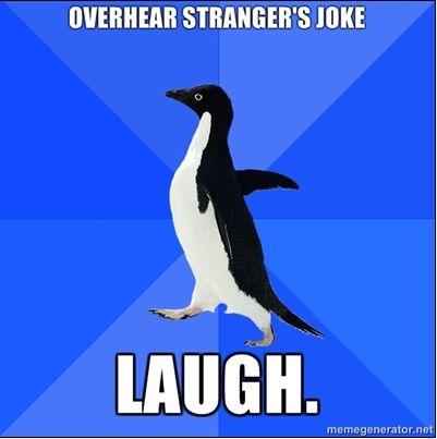 Socially Awkward Penguin. LOL    For the meme that reflects sadly on our own lives.