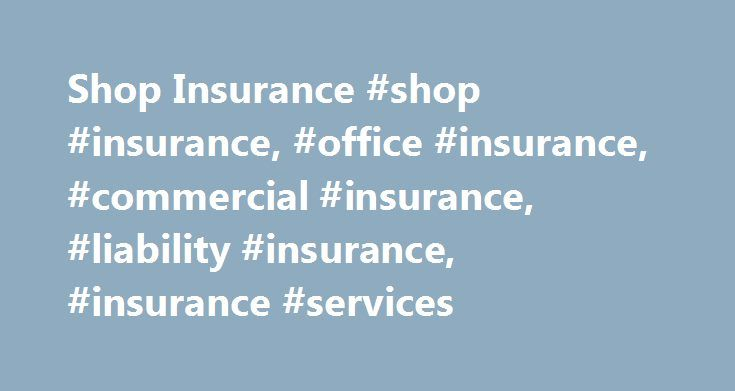 Shop Insurance #shop #insurance, #office #insurance, #commercial #insurance, #liability #insurance, #insurance #services http://anaheim.remmont.com/shop-insurance-shop-insurance-office-insurance-commercial-insurance-liability-insurance-insurance-services/  # The Insurance Shop. Fast and Affordable Commercial Insurance Quotes for Business. Our Service Makes Us Better With The Insurance Shop, you have lots of options- whether its finding the best coverage, saving more money over your current…