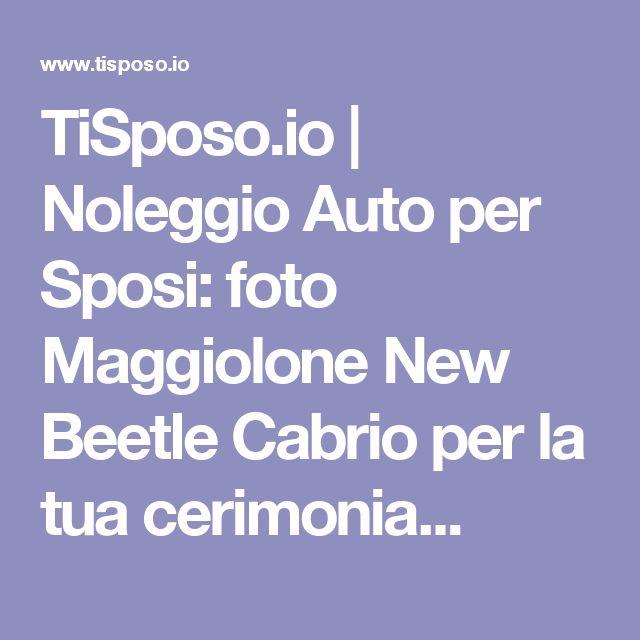 TiSposo.io   Noleggio Auto per Sposi: foto Maggiolone New Beetle Cabrio per la tua cerimonia...