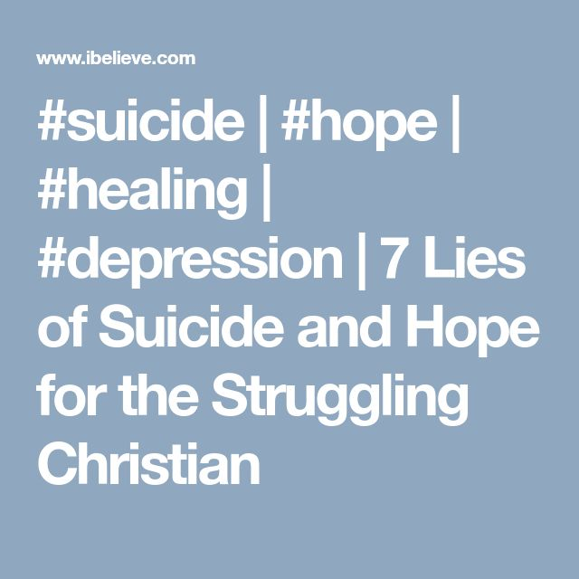#suicide | #hope | #healing | #depression | 7 Lies of Suicide and Hope for the Struggling Christian
