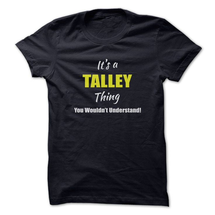 [Popular Tshirt name printing] Its a TALLEY Thing Limited Edition  Top Shirt design  Are you a TALLEY? Then YOU understand! These limited edition custom t-shirts are NOT sold in stores and make great gifts for your family members. Order 2 or more today and save on shipping!  Tshirt Guys Lady Hodie  SHARE and Get Discount Today Order now before we SELL OUT  Camping a soles thing you wouldnt understand tshirt hoodie hoodies year name a talley thing limited