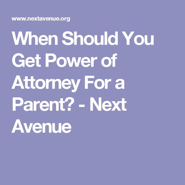 When Should You Get Power of Attorney For a Parent? - Next Avenue