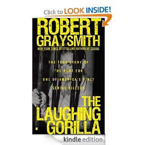 The Laughing Gorilla: The True Story of the Hunt for One of America's First Serial Killers (Berkley Us) by Robert Graysmith. $5.78. Author: Robert Graysmith. Publisher: Berkley; Reprint edition (October 6, 2009). 384 pages