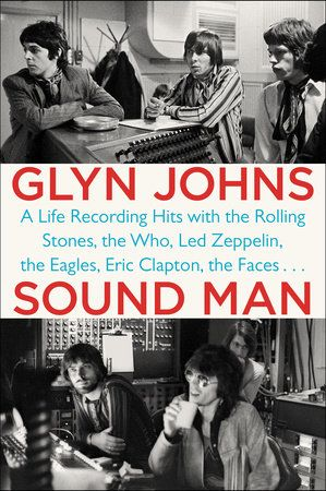 "SOUND MAN by Glyn Johns -- ""A fantastic romp through the pages of Rock and Roll history."" —Sir Paul McCartney"