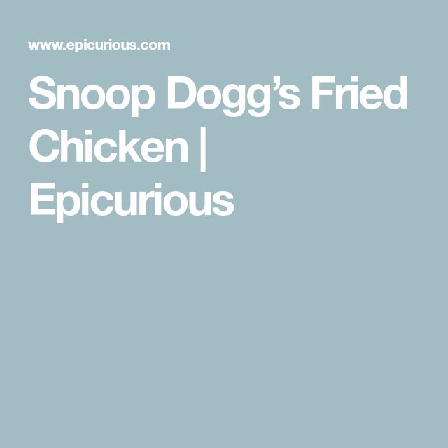 Snoop Dogg's Fried Chicken | Epicurious | Snoop dogg ...