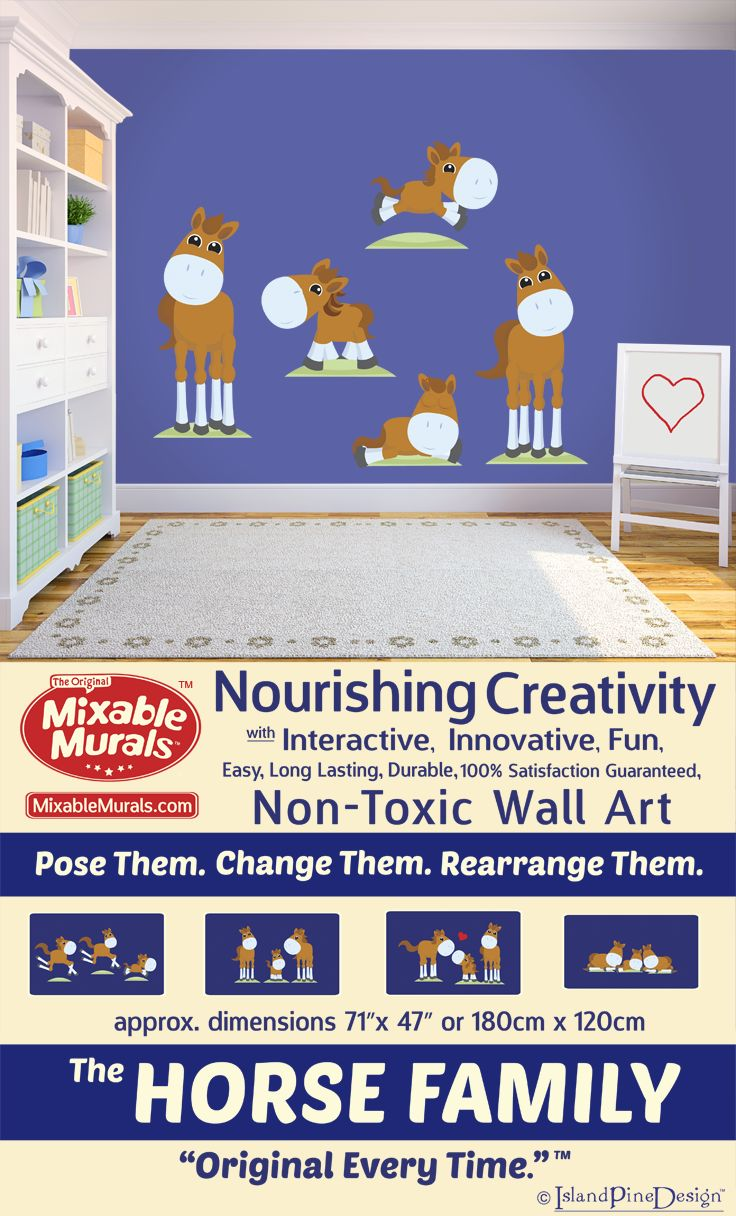Creative solutions to decoration your kids bedroom and playroom. Introducing non-toxic interactive wall sticker idea kits from Mixable Murals. Introducing The Horse Family -100% Satisfaction Guaranteed -Durable -Non Toxic -Long Lasting -High Quality Materials -No Mess-No Residue -Easy To Use -No Tools Required -Tear Resistant -Stretch Resistant -Wrinkle Resistant -Boredom Resistant -Always Original. Premium interactive wall decor that grows and changes with your family. www.mixablemurals.com