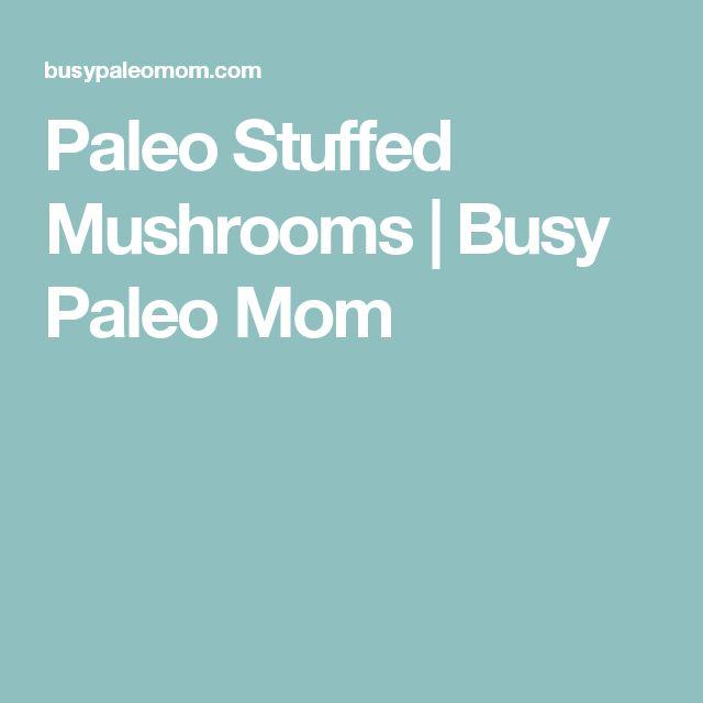 Paleo Stuffed Mushrooms | Busy Paleo Mom