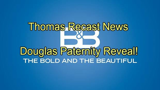 The Bold and the Beautiful Spoilers: Douglas Paternity Reveal - Shocking B&B Casting News - Thomas Forrester Recast | Celeb Dirty Laundry