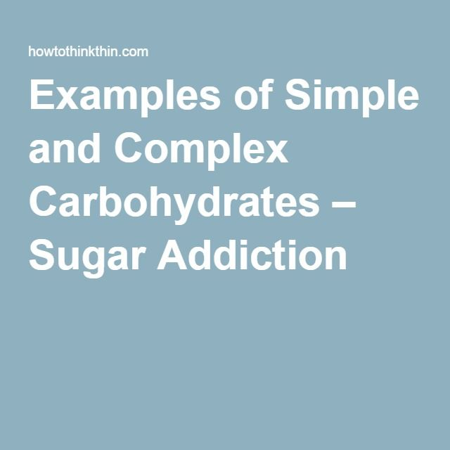 Examples of Simple and Complex Carbohydrates – Sugar Addiction