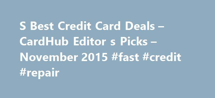 S Best Credit Card Deals – CardHub Editor s Picks – November 2015 #fast #credit #repair http://credit.remmont.com/s-best-credit-card-deals-cardhub-editor-s-picks-november-2015-fast-credit-repair/  #credit card offers for fair credit # Best Credit Card Deals Capital One QuicksilverOne Cash Rewards Credit Card Purchase Intro Read More...The post S Best Credit Card Deals – CardHub Editor s Picks – November 2015 #fast #credit #repair appeared first on Credit.