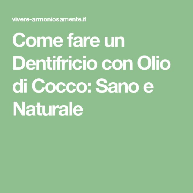 Come fare un Dentifricio con Olio di Cocco: Sano e Naturale