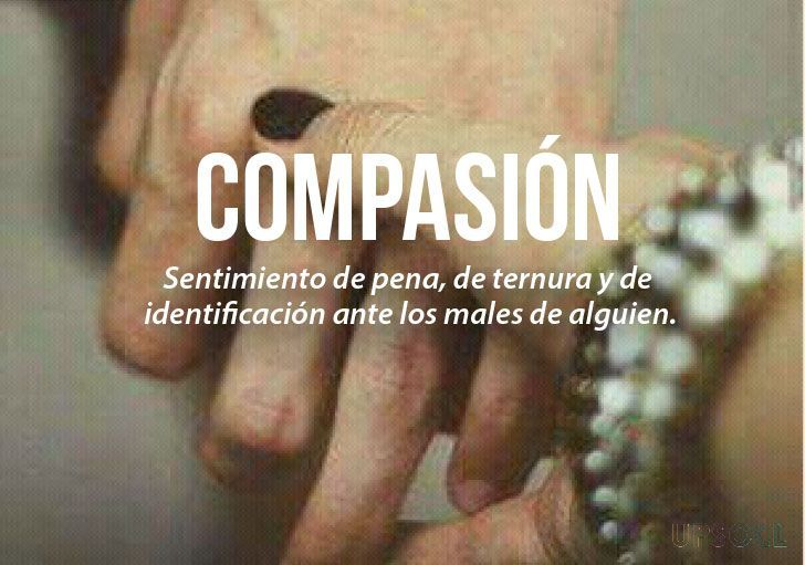 20 palabras más bonitas del idioma español (II) Compasiòn.