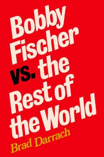 Bobby Fischer vs. the Rest of the World: Updated in 2009, with a New Foreword and scores of all 25 g