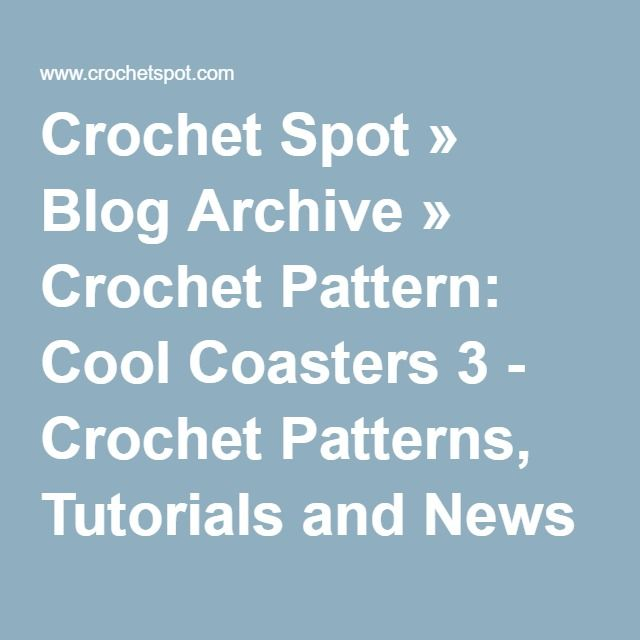 crochet spot blog archive crochet pattern cool coasters 3 crochet patterns - Cool Coasters