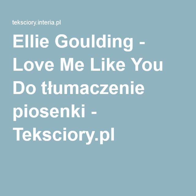Ellie Goulding - Love Me Like You Do tłumaczenie piosenki - Teksciory.pl