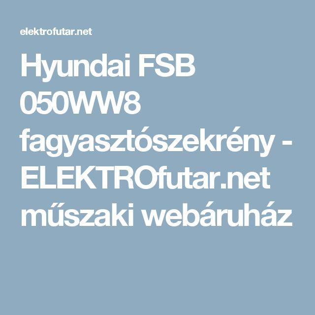 Hyundai FSB 050WW8 fagyasztószekrény - ELEKTROfutar.net műszaki webáruház