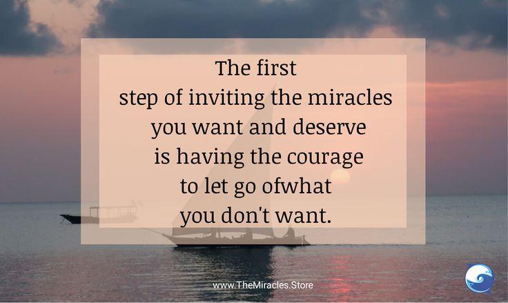 The first step of inviting the miracles you want and deserve is having the courage to let go of what you don't want. #miraclequotes #inspirationquotes #miracles #quotes #inspiration