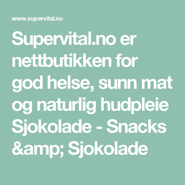 Supervital.no er nettbutikken for god helse, sunn mat og naturlig hudpleie Sjokolade - Snacks & Sjokolade
