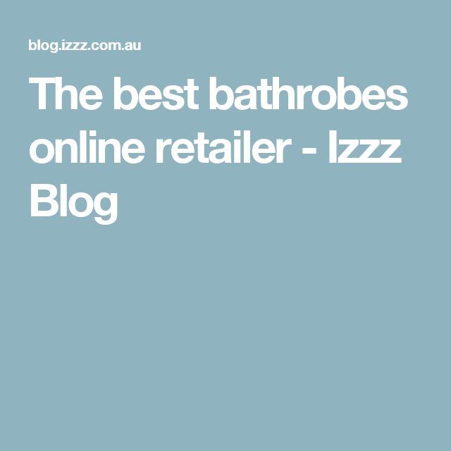 The best bathrobes online retailer - Izzz Blog