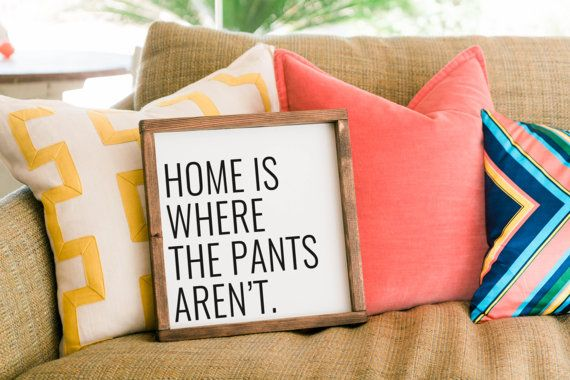 Home is where the pants arent sign funny home decor,  framed wood sign, funny…