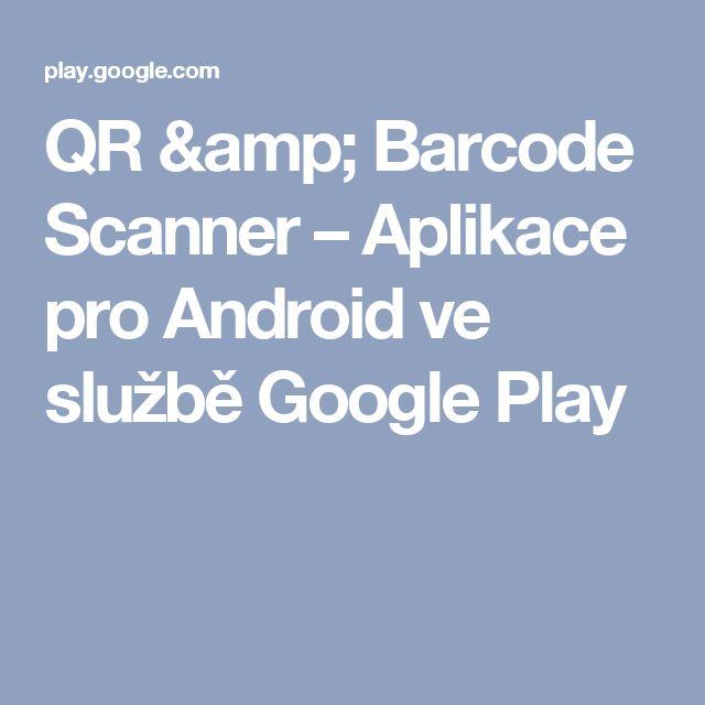 QR & Barcode Scanner – Aplikace pro Android ve službě Google Play
