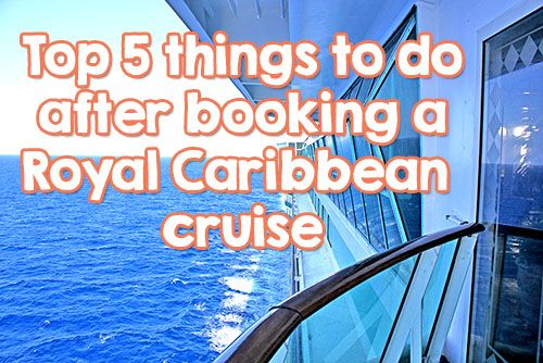 Top five things to do after booking a Royal Caribbean cruise | Royal Caribbean Blog
