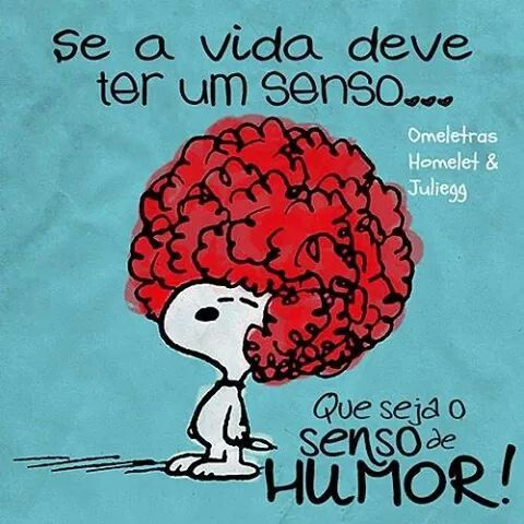O senso de humor tem que prevalecer em muitas situações de vida!...