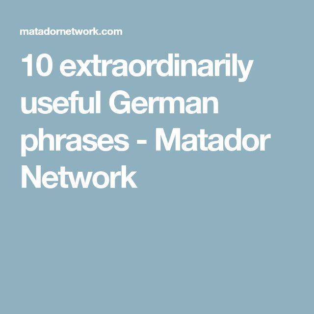 10 extraordinarily useful German phrases - Matador Network