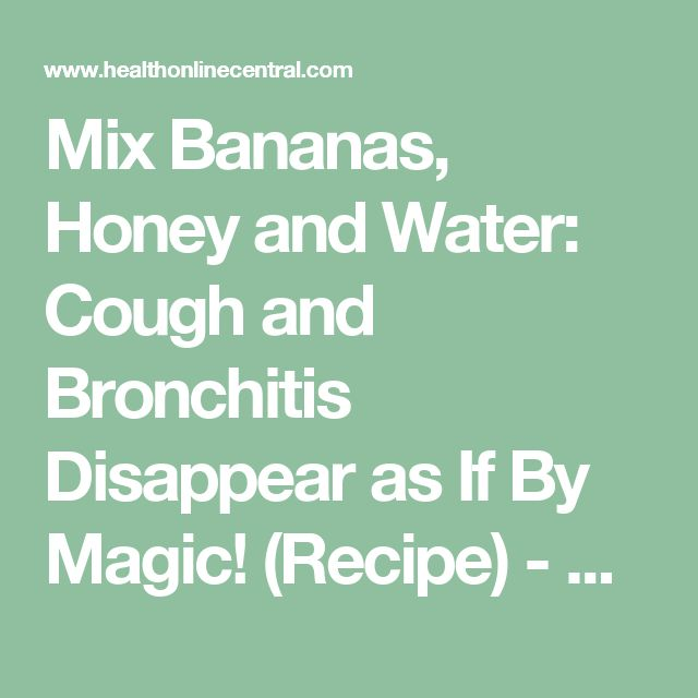 Mix Bananas, Honey and Water: Cough and Bronchitis Disappear as If By Magic! (Recipe) - Health Online Central