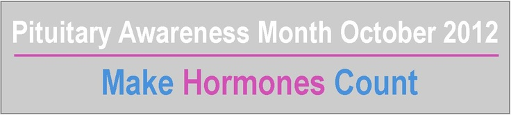 October is Pituitary Awareness Month in the UK. Go to http://healthaware.org/2012/09/22/october-2012-healthaware-monthly-events/ for links to more information.*