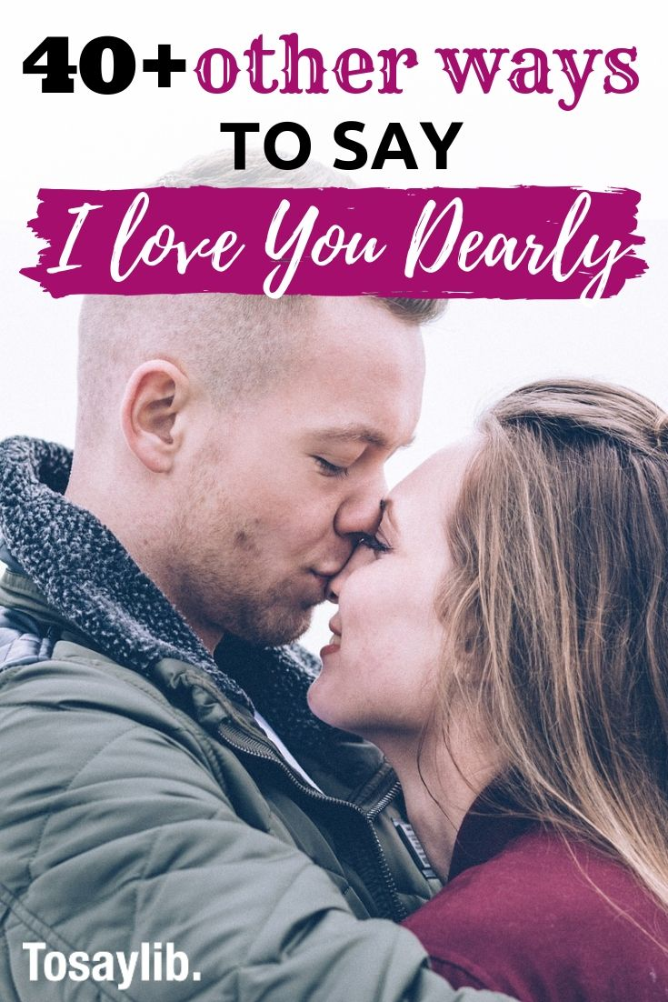 40 Other Ways To Say I Love You Dearly Other Ways To Say I Love You Words Love Texts For Him