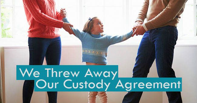 My ex and I threw out our custody agreement, because it was the best thing for ALL of us.