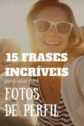 15 Frases Incríveis Para Usar Em Fotos De Perfil Photography