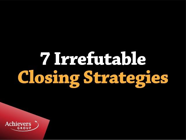 7 irrefutable closing strategies