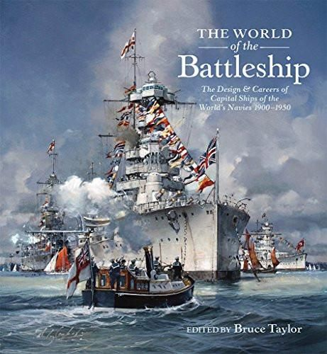 The World of the Battleship: The Design and Careers of Capital Ships of the World's Navies, 1900-195