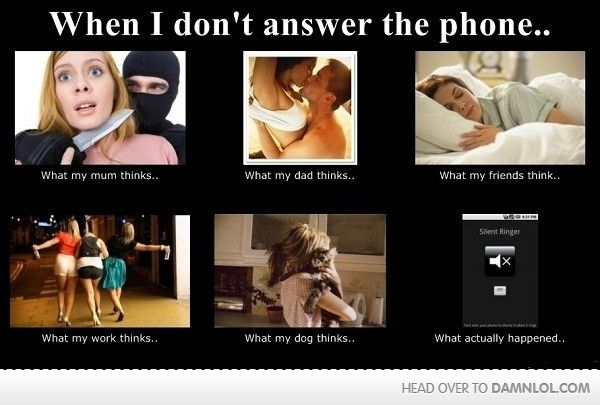 When I don't answer the phone...