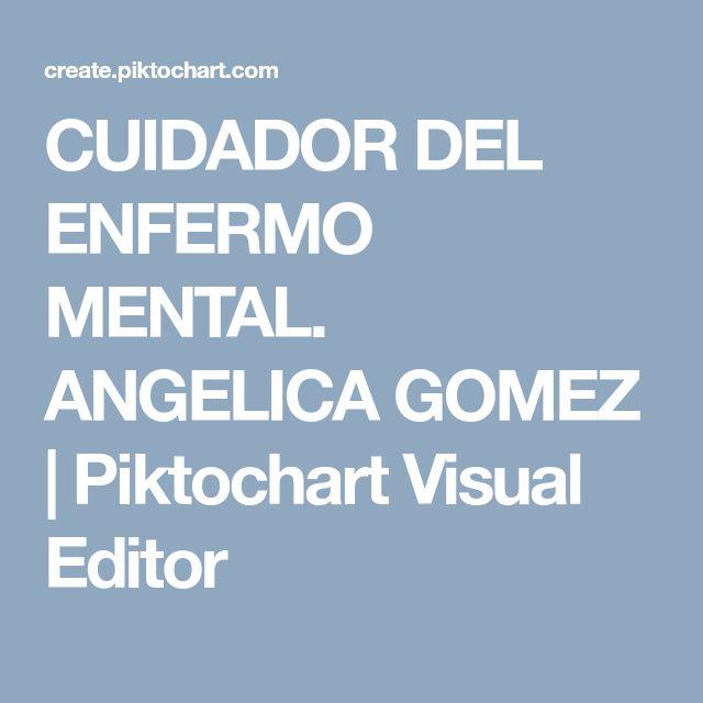 CUIDADOR DEL ENFERMO MENTAL. ANGELICA GOMEZ   Piktochart Visual Editor