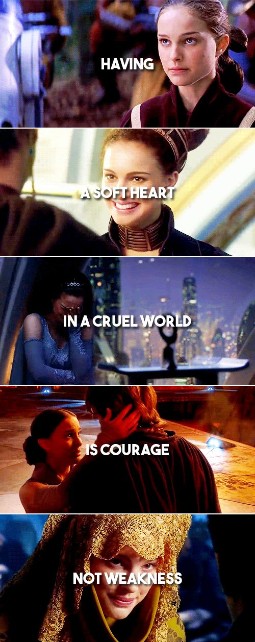 Padme: having a soft heart in a cruel world is courage not weakness. #starwars
