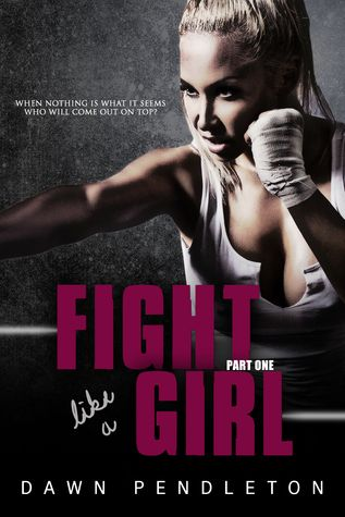 Fight Like a Girl - Dawn Pendleton, https://www.goodreads.com/book/show/23432034-fight-like-a-girl?ac=1