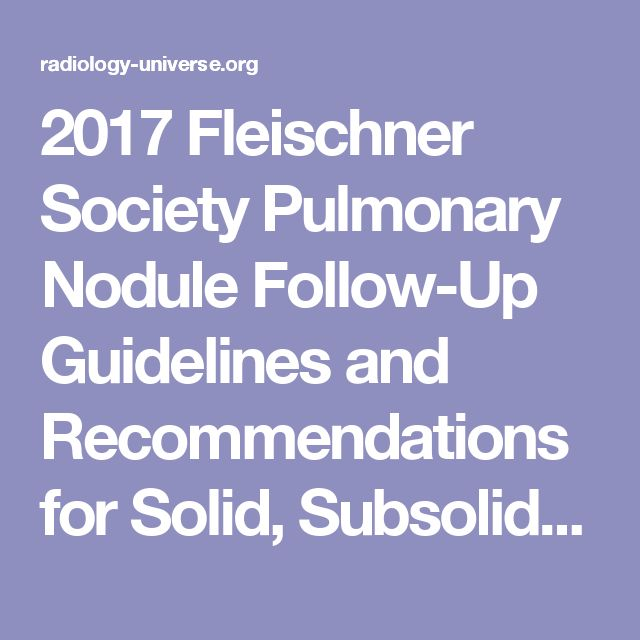 2017 Fleischner Society Pulmonary Nodule Follow-Up Guidelines and Recommendations for Solid, Subsolid and Ground-Glass Lung Nodules Criteria - Radiology Universe Institute