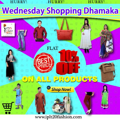 WEDNESDAY SHOPPING DHAMAKA FLAT 10% OFF ON ALL PRODUCTS
