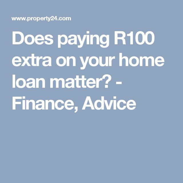 Does paying R100 extra on your home loan matter? - Finance, Advice
