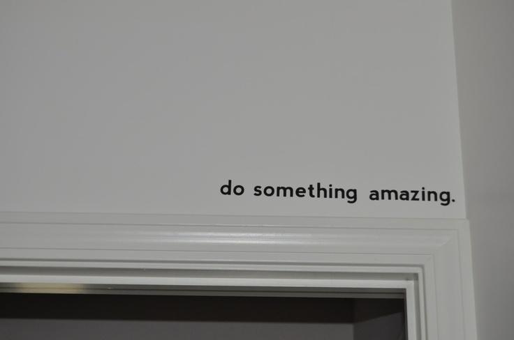 do something amazing wall decal.  good stuff.