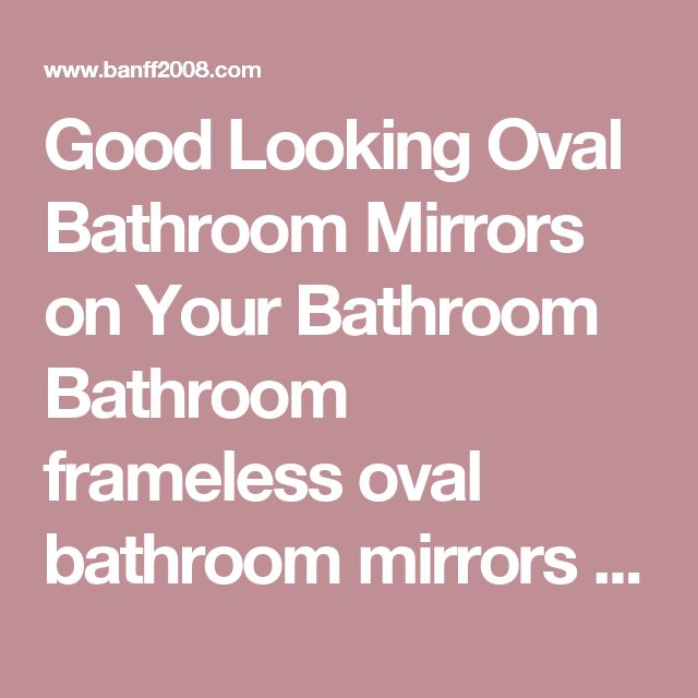Oil Rubbed Bronze With Decorative Oval Framed Bathroom Wall Mirror Good Looking Mirrors On Your Small